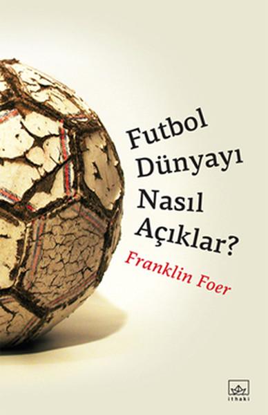 Futbol-Dunyayi-Nasil-Aciklar-ithaki
