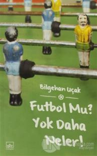futbol-mu-yok-daha-neler